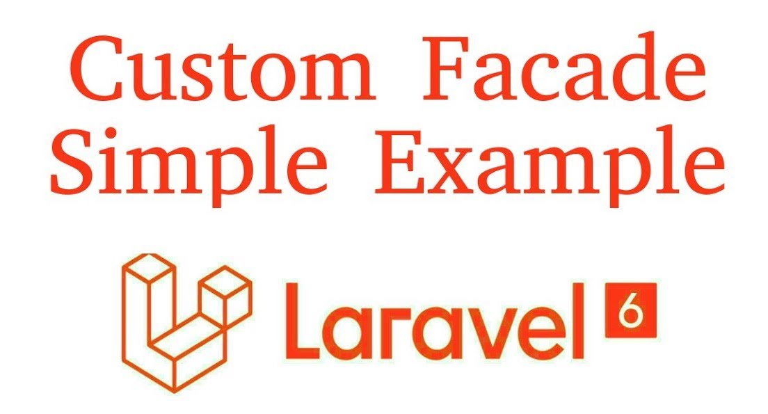 Create a Custom Facade in Laravel 6.0