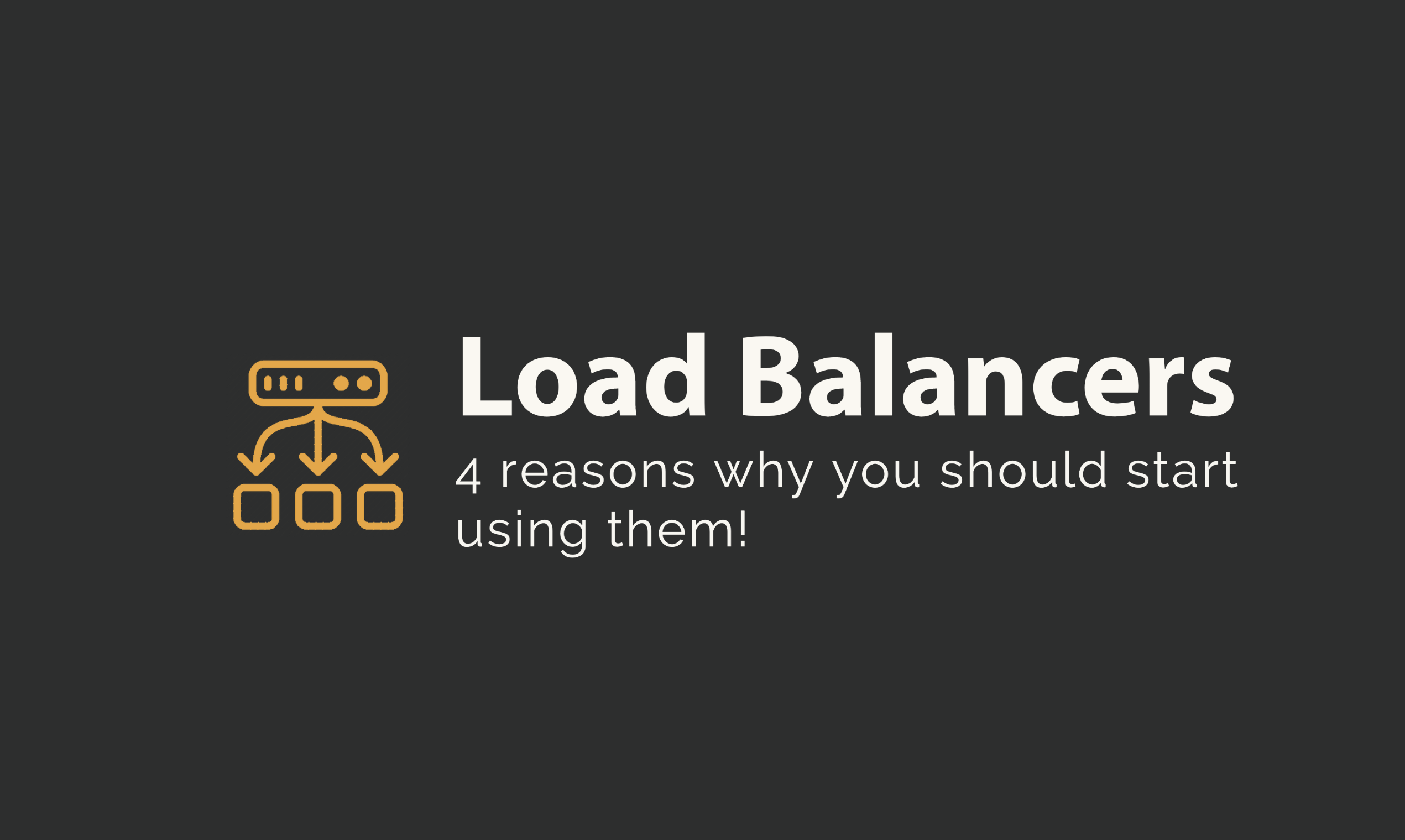 Load Balancers: 4 reasons why you should start using them!